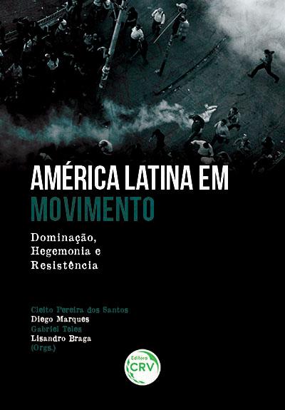 Capa do livro: AMÉRICA LATINA EM MOVIMENTO: <br>dominação, hegemonia e resistência
