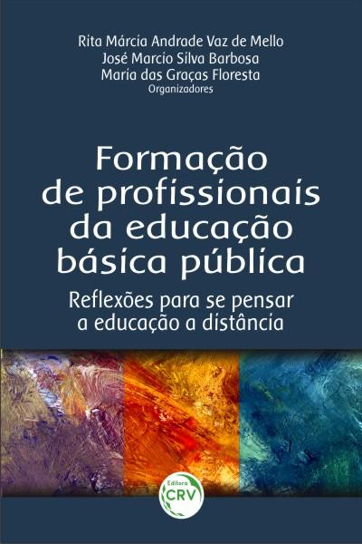 Capa do livro: FORMAÇÃO DE PROFISSIONAIS DA EDUCAÇÃO BÁSICA PÚBLICA:<br>re&#64258;exões para se pensar a educação a distância