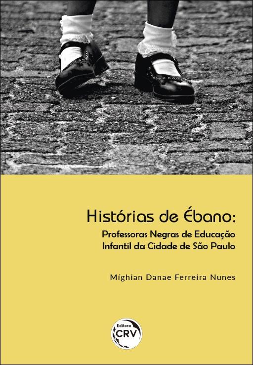 Capa do livro: HISTÓRIAS DE ÉBANO: <br>professoras negras de educação infantil da cidade de São Paulo
