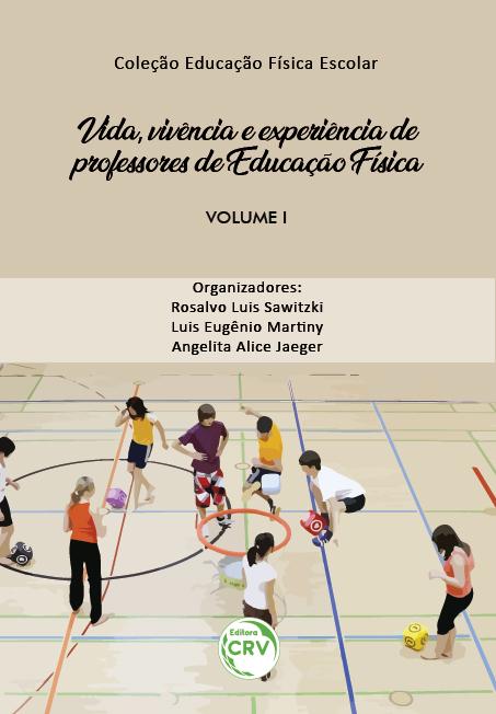 Capa do livro: VIDA, VIVÊNCIA E EXPERIÊNCIA DE PROFESSORES DE EDUCAÇÃO FÍSICA <br>Coleção Educação Física Escolar - Volume 1