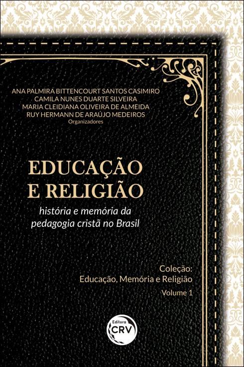 Capa do livro: EDUCAÇÃO E RELIGIÃO: <br>história e memória da pedagogia cristã no Brasil <br>Coleção Educação, Memória e Religião - Volume 1