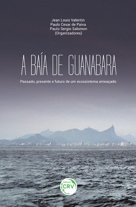 Capa do livro: A BAÍA DE GUANABARA:<br> passado, presente e futuro de um ecossistema ameaçado