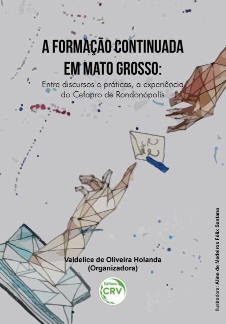 Capa do livro: A FORMAÇÃO CONTINUADA EM MATO GROSSO: <br>entre discursos e práticas, a experiência do Cefapro de Rondonópolis