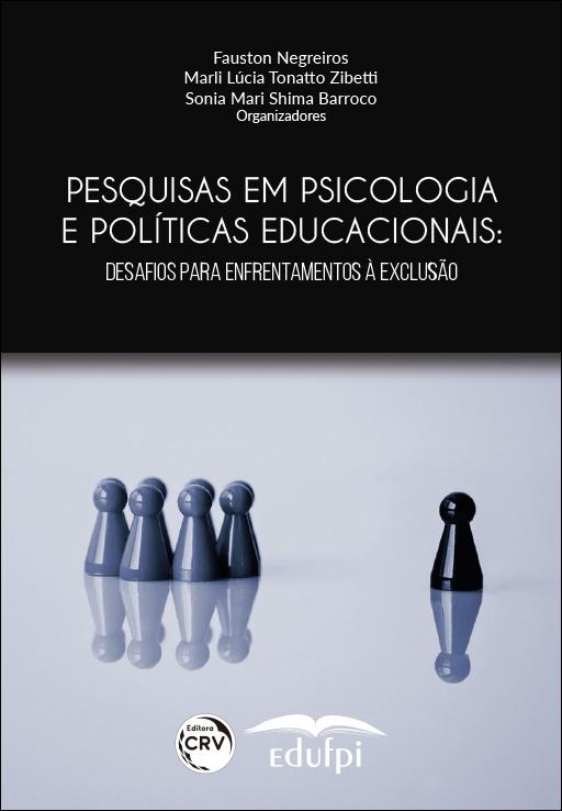 Capa do livro: PESQUISAS EM PSICOLOGIA E POLÍTICAS EDUCACIONAIS: <br>desafios para enfrentamentos à exclusão