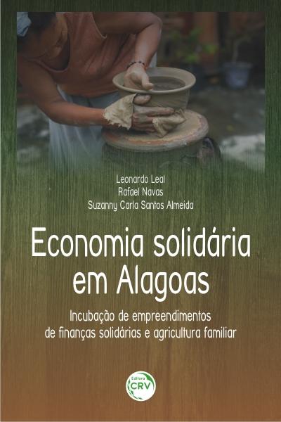 Capa do livro: ECONOMIA SOLIDÁRIA EM ALAGOAS: <br>incubação de empreendimentos de finanças solidárias e agricultura familiar