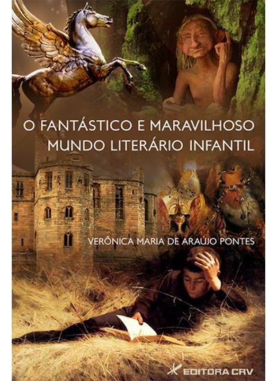 Capa do livro: O FANTÁSTICO E MARAVILHOSO MUNDO LITERÁRIO INFANTIL