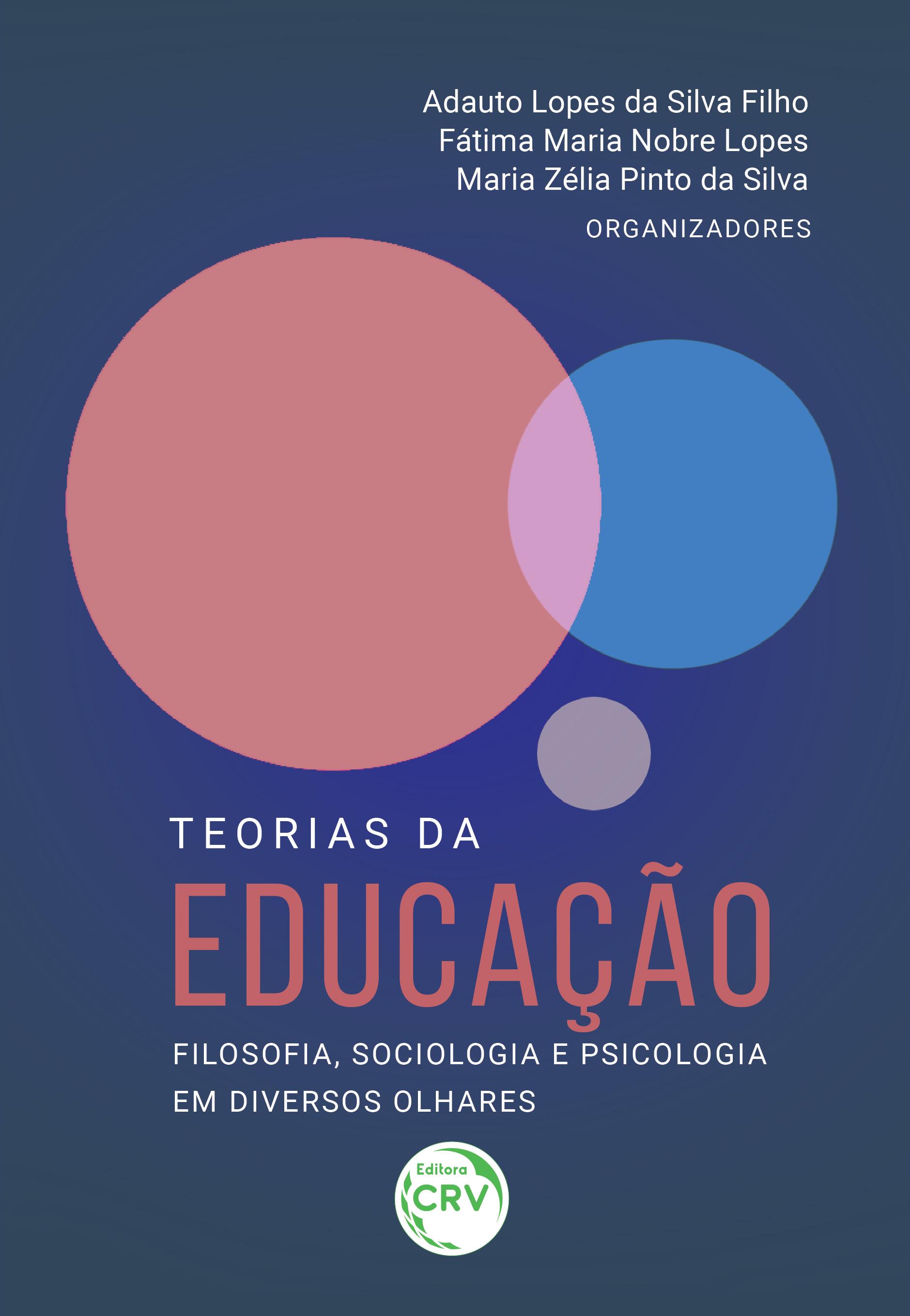Capa do livro: TEORIAS DA EDUCAÇÃO: <br>filosofia, sociologia e psicologia em diversos olhares