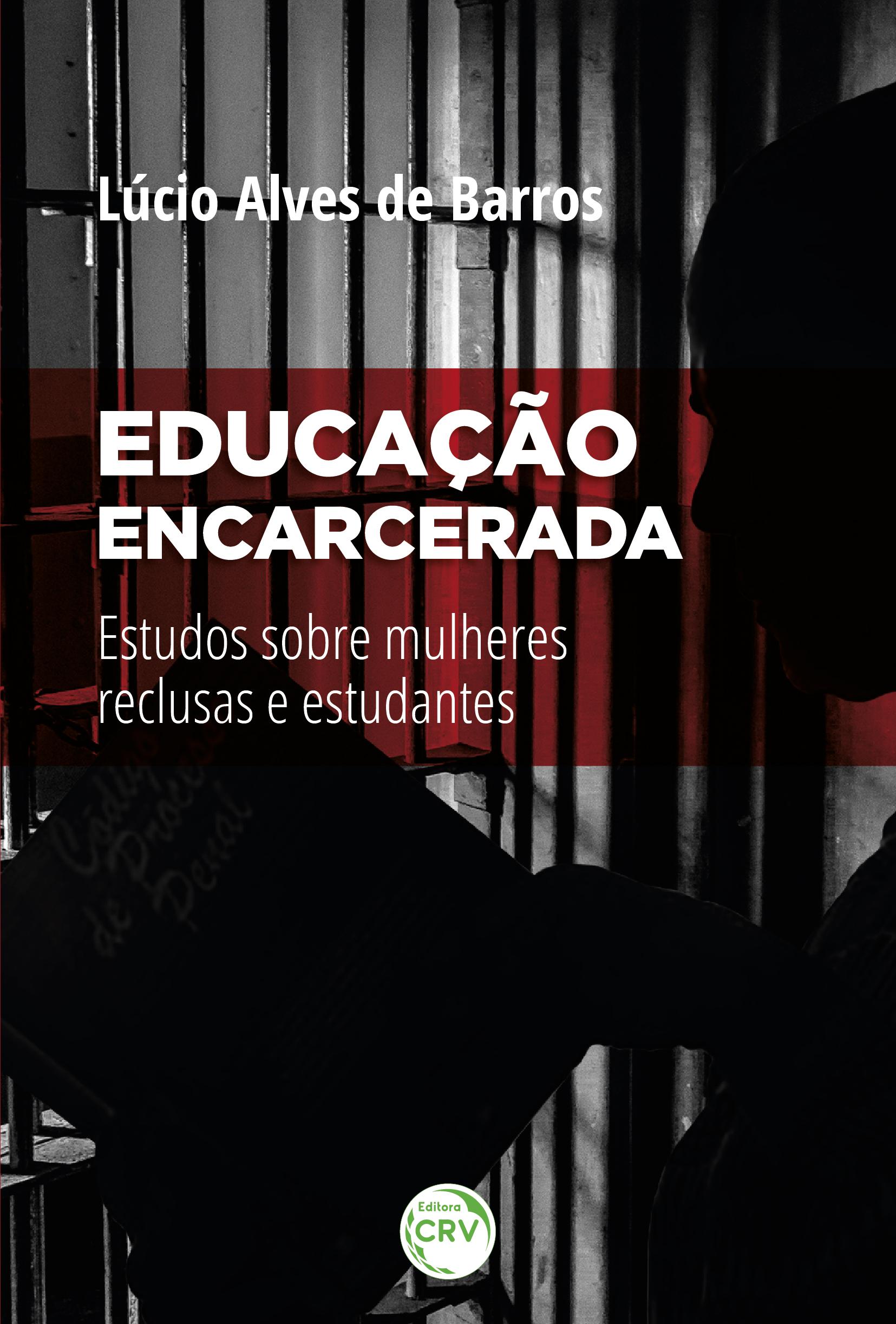 Capa do livro: EDUCAÇÃO ENCARCERADA:<br> estudos sobre mulheres reclusas e estudantes