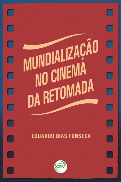 Capa do livro: MUNDIALIZAÇÃO NO CINEMA DA RETOMADA