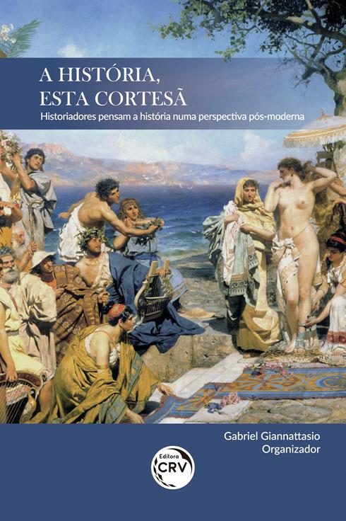 Capa do livro: A HISTÓRIA, ESTA CORTESÃ:<br> historiadores pensam a história numa perspectiva pós-moderna