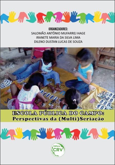 Capa do livro: ESCOLA PÚBLICA DO CAMPO: <br> perspectivas da (multi)seriação