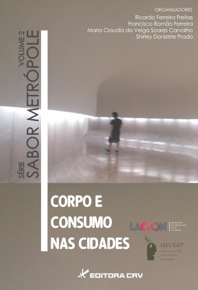 Capa do livro: CORPO E CONSUMO NAS CIDADES<br>Série Sabor Metrópole<br>Volume 2