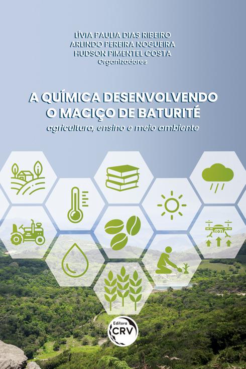 Capa do livro: A QUÍMICA DESENVOLVENDO O MACIÇO DE BATURITÉ:<br> agricultura, ensino e meio ambiente