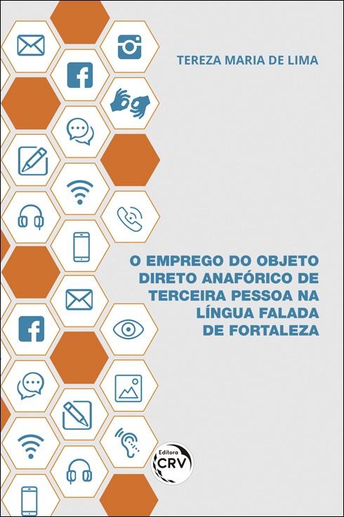Capa do livro: O EMPREGO DO OBJETO DIRETO ANAFÓRICO DE TERCEIRA PESSOA NA LÍNGUA FALADA DE FORTALEZA