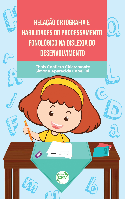 Capa do livro: RELAÇÃO ORTOGRAFIA E HABILIDADES DO PROCESSAMENTO FONOLÓGICO NA DISLEXIA DO DESENVOLVIMENTO