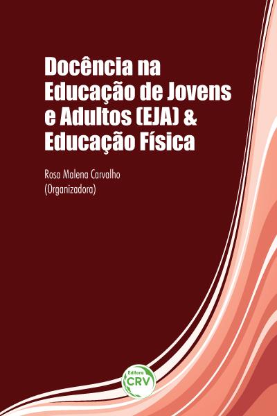Capa do livro: DOCÊNCIA NA EDUCAÇÃO DE JOVENS E ADULTOS (EJA) & EDUCAÇÃO FÍSICA