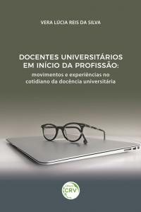 DOCENTES UNIVERSITÁRIOS EM INÍCIO DA PROFISSÃO:  <br>movimentos e experiências no cotidiano da docência universitária