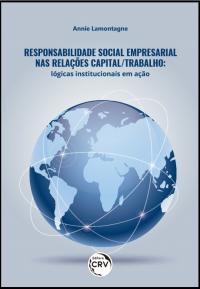 RESPONSABILIDADE SOCIAL EMPRESARIAL NAS RELAÇÕES CAPITAL/TRABALHO:<br>lógicas institucionais em ação
