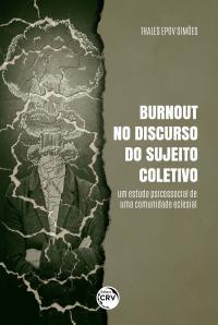 BURNOUT NO DISCURSO DO SUJEITO COLETIVO:<br> um estudo psicossocial de uma comunidade eclesial