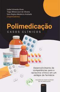 POLIMEDICAÇÃO: Casos Clínicos: <BR>Desenvolvimento de competências para o raciocínio clínico em um estágio de farmácia <BR>Coleção de casos clínicos em polimedicação Volume 1