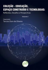 EDUCAÇÃO, ESPAÇO CONSTRUÍDO E TECNOLOGIAS:<br> reflexões, desafios e perspectivas