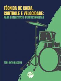 TÉCNICA DE CAIXA, CONTROLE E VELOCIDADE:<br>Para bateristas e percussionista