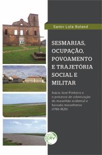 SESMARIAS, POVOAMENTO E TRAJETÓRIA MILITAR: <br> Inácio José Pinheiro e o processo de colonização do Maranhão Ocidental e Baixada Maranhense (1786-1820)