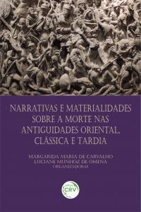 NARRATIVAS E MATERIALIDADES SOBRE A MORTE NAS ANTIGUIDADES ORIENTAL, CLÁSSICA E TARDIA