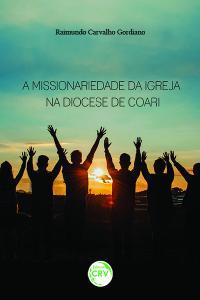 A MISSIONARIEDADE DA IGREJA NA DIOCESE DE COARI