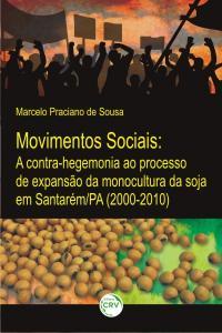 MOVIMENTOS SOCIAIS:<br> a contra-hegemonia ao processo de expansão da monocultura da soja em Santarém/PA (2000-2010)