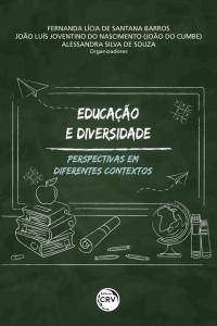 EDUCAÇÃO E DIVERSIDADE:<br> perspectivas em diferentes contextos