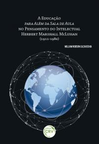 A EDUCAÇÃO PARA ALÉM DA SALA DE AULA NO PENSAMENTO DO INTELECTUAL HERBERT MARSHALL MCLUHAN (1911-1989)