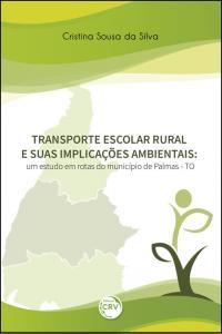 TRANSPORTE ESCOLAR RURAL E SUAS IMPLICAÇÕES AMBIENTAIS:<br> um estudo em rotas do município de Palmas - TO