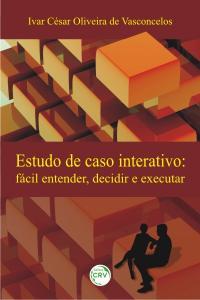 ESTUDO DE CASO INTERATIVO:<br> fácil entender, decidir e executar