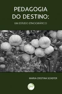 PEDAGOGIA DO DESTINO:<br> um estudo etnográfico