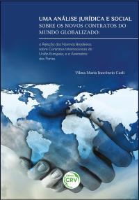 UMA ANÁLISE JURÍDICA E SOCIAL SOBRE OS NOVOS CONTRATOS DO MUNDO GLOBALIZADO:<br> a relação das normas brasileiras sobre contratos internacionais da União Europeia e a assimetria das partes