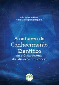 A NATUREZA DO CONHECIMENTO CIENTÍFICO NA PRÁTICA DOCENTE DA EDUCAÇÃO A DISTÂNCIA