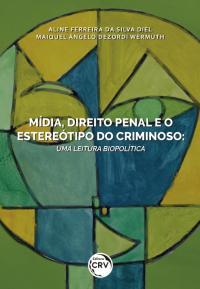 MÍDIA, DIREITO PENAL E O ESTEREÓTIPO DO CRIMINOSO: <br>uma leitura biopolítica