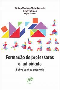 FORMAÇÃO DE PROFESSORES E LUDICIDADE: <br>sobre sonhos possíveis
