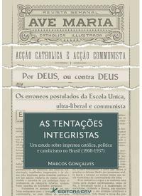 AS TENTAÇÕES INTEGRISTAS<br>Um Estudo Sobre Imprensa Católica, Política e Catolicismo no Brasil (1908-1937)