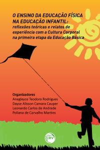 O ENSINO DA EDUCAÇÃO FÍSICA NA EDUCAÇÃO INFANTIL:<br> reflexões teóricas e relatos de experiência com a Cultura Corporal na primeira etapa da Educação Básica