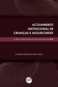 ACOLHIMENTO INSTITUCIONAL DE CRIANÇAS E ADOLESCENTES: <br>a difícil implementação dos princípios do ECA