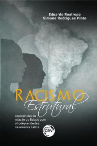 RACISMO ESTRUTURAL: <br>experiências da relação do Estado com afrodescendentes na América Latina