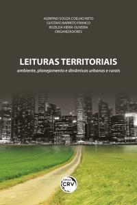 LEITURAS TERRITORIAIS: <br>ambiente, planejamento e dinâmicas urbanas e rurais