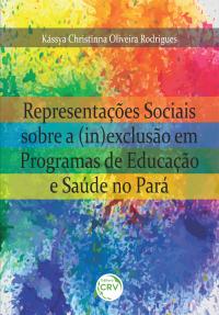 REPRESENTAÇÕES SOCIAIS SOBRE A (IN)EXCLUSÃO EM PROGRAMAS DE EDUCAÇÃO E SAÚDE NO PARÁ