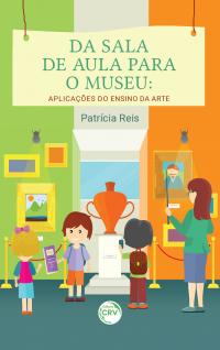 DA SALA DE AULA PARA O MUSEU:  <br>aplicações do ensino da arte