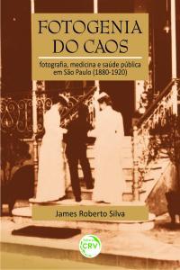 FOTOGENIA DO CAOS:<br> fotografia, medicina e saúde pública em São Paulo (1880-1920)