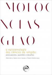 A EPISTEMOLOGIA DAS CIÊNCIAS DA RELIGIÃO:<br> pressupostos, questões e desafios