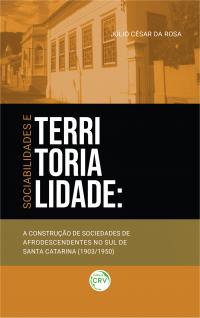 SOCIABILIDADES E TERRITORIALIDADE: <br>a construção de sociedades de afrodescendentes no Sul de Santa Catarina (1903/1950)