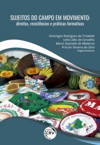 SUJEITOS DO CAMPO EM MOVIMENTO: <br>direitos, resistências e práticas formativas